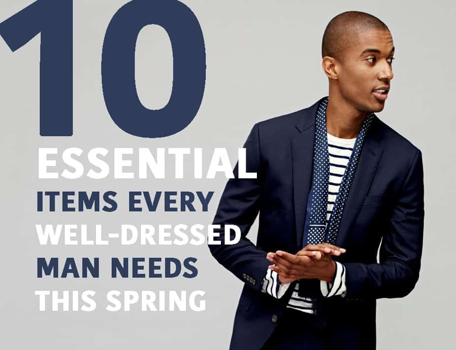 10 Essential Items Every Well-Dressed Man Needs This Spring