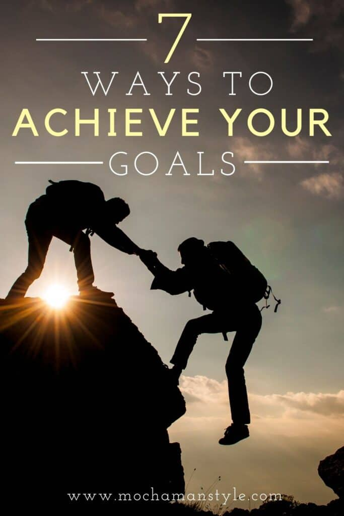 7 ways to achieve your goals
